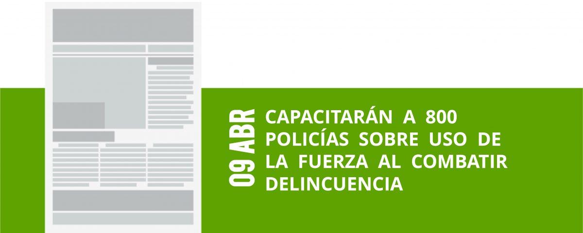 12-09-abr-capacitaran-a-800-policias-sobre-uso-de-la-fuerza-al-combatir-delincuencia
