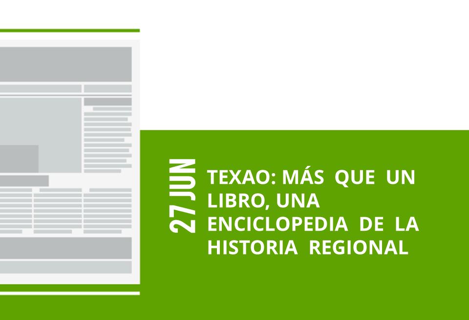 28-27-jun-texao-mas-que-un-libro-una-enciclopedia-de-la-historia-regional
