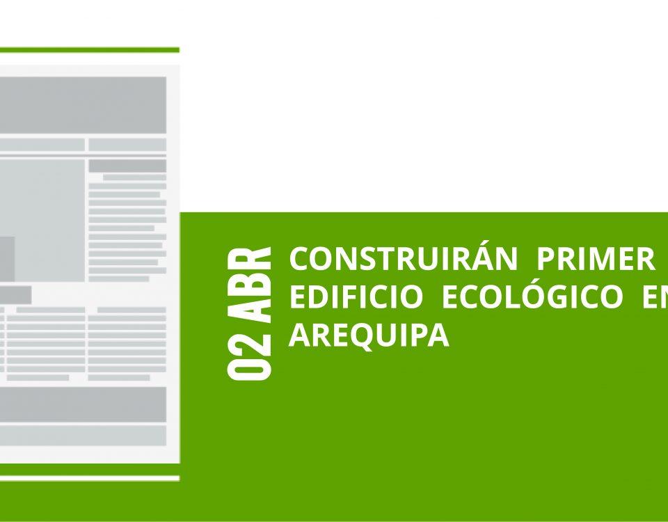 3-02-abr-construiran-primer-edificio-ecologico-en-arequipa