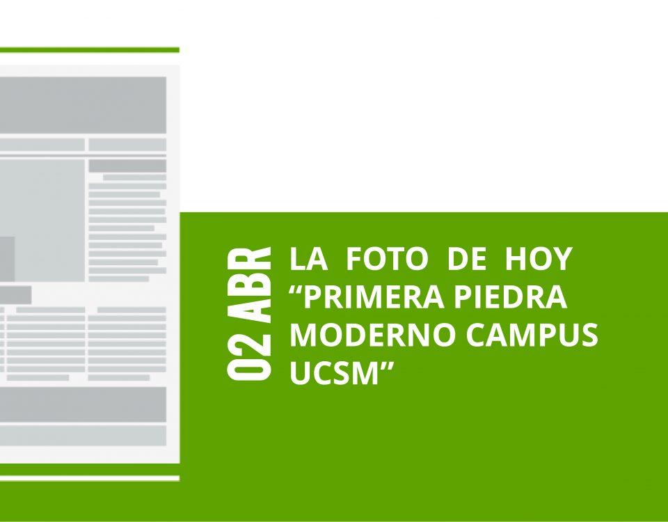 5-02-abr-la-foto-de-hoy-primera-piedra-moderno-campus-ucsm