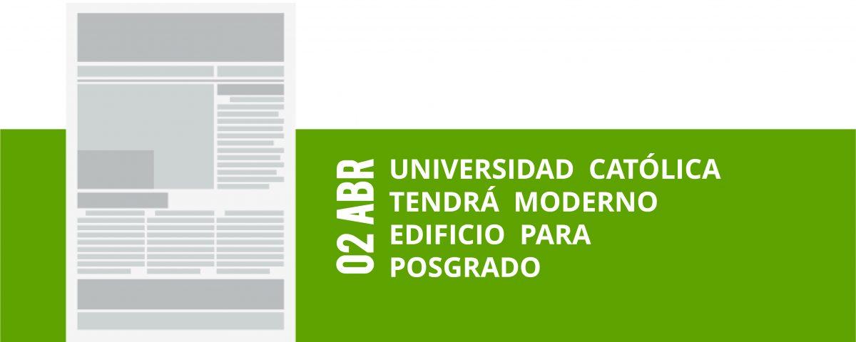 6-02-abr-universidad-catolica-tendra-moderno-edificio-para-posgrado