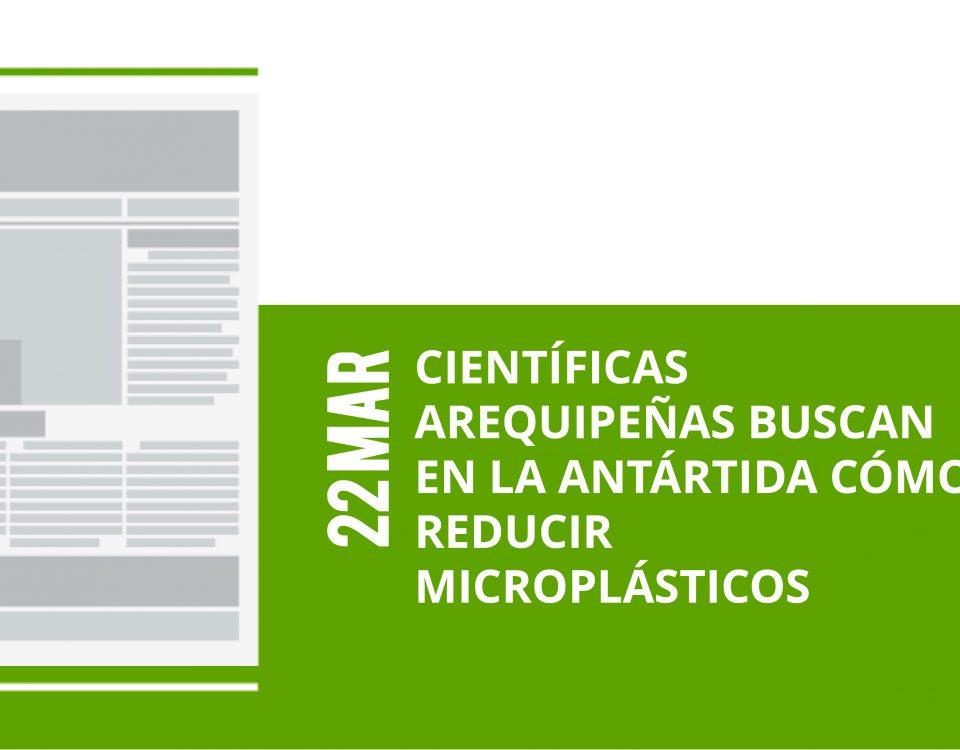 a2-22-mar-cientificas-arequipenas-buscan-en-la-antartida-como-reducir-microplasticos