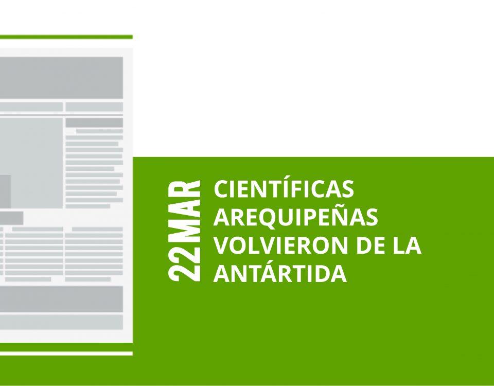 a3-22-mar-cientificas-arequipenas-volvieron-de-la-antartida